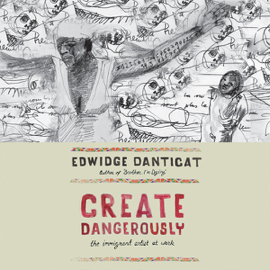 Create Dangerously: The Immigrant Artist at Work (Unabridged) audiobook
