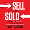 Grant Cardone - Sell or Be Sold: How to Get Your Way in Business and in Life (Unabridged)  artwork