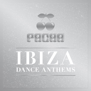 Pacha Ibiza Dance Anthems
