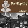 Doo Wop City Volume 7