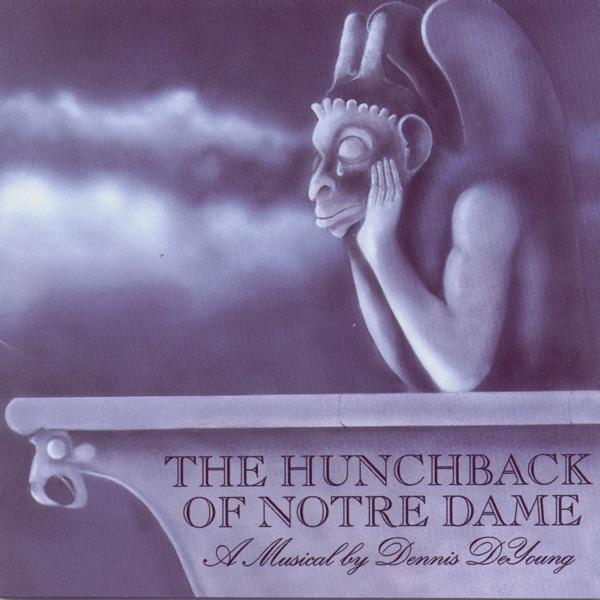 The Hunchback of Notre Dame: A Musical By Dennis DeYoung