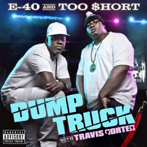 E-40 & Too $hort - Dump Truck feat. Travis Porter & Young Chu