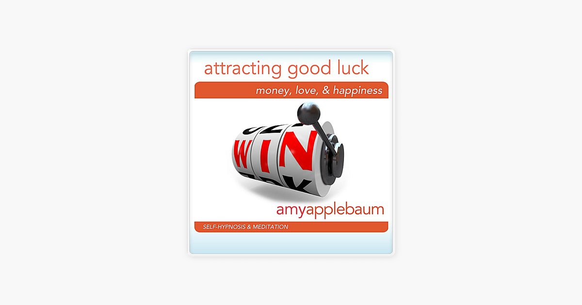 Attracting Good Luck: Money, Love & Happiness (Self-Hypnosis & Meditation)  by Amy Applebaum Hypnosis on iTunes