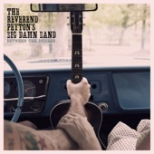 The Reverend Peyton's Big Damn Band - Devils Look Like Angels
