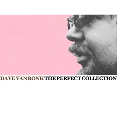 The Perfect Collection - Dave Van Ronk