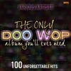 The Only Doo Wop Album You'll Ever Need (100 Unforgettable Hits) ジャケット画像