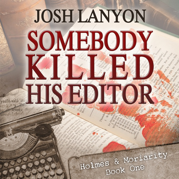 Somebody Killed His Editor Holmes Moriarity Book 1 Unabridged