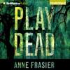 Play Dead: Elise Sandburg, Book 1 (Unabridged)