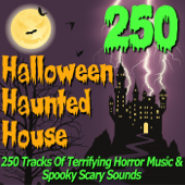 Halloween Haunted House - 250 Tracks of Terrifying Horror Music & Spooky Scary Sounds