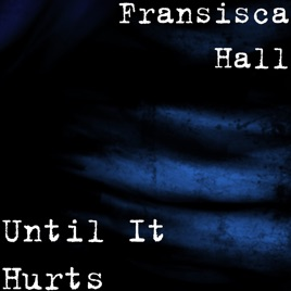 until it hurts fransisca hall mp3