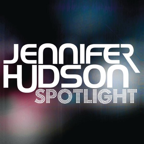 Jennifer Hudson - Spotlight (Mixes)