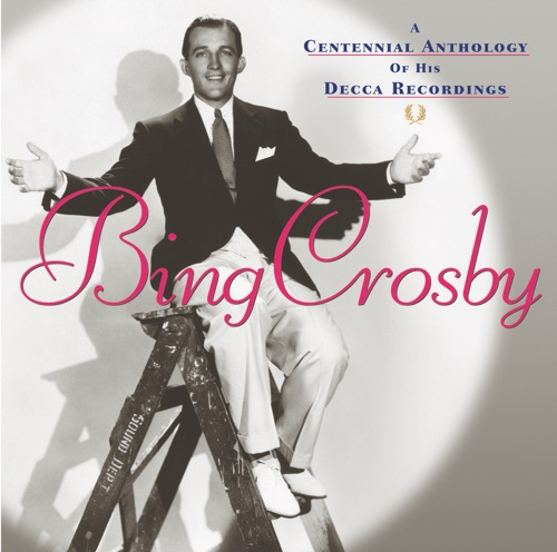 Bing Crosby - A Centennial Anthology of His Decca Recordings