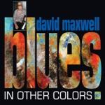 David Maxwell - Cryin' the Blues