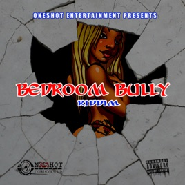 bedroom bully. Bedroom Bully Riddim by Various Artists on Apple Music