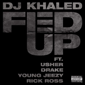 DJ Khaled - Fed Up feat. Usher, Drake, Rick Ross & Young Jeezy