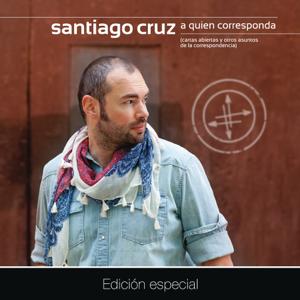 Santiago Cruz - A Quien Corresponda (Cartas Abiertas y Otros Asuntos de la Correspondencia) [Edición Especial]