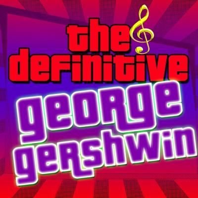 The Definitive George Gershwin - George Gershwin