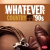 Whatever: Country Hits of the '90s