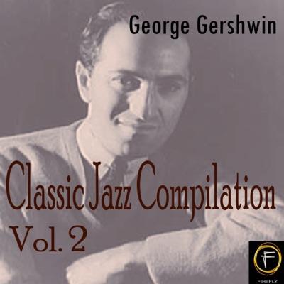 Classic Jazz Compilation, Vol. 2 - George Gershwin