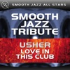 Love In This Club (Usher Smooth Jazz Tribute) - Single, Smooth Jazz All Stars
