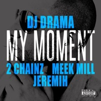 My Moment (feat. 2 Chainz, Meek Mill & Jeremih) - Single - DJ Drama