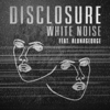 White Noise (feat. AlunaGeorge) - Disclosure