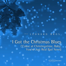 I Got the Christmas Blues (Cause At Christmastime, Baby, You're Just Real  Bad News) - Single by The Leonard Brothers