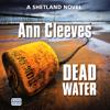 Dead Water (Unabridged) - Ann Cleeves