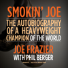 Joe Frazier & Phil Berger - Smokin' Joe: The Autobiography of a Heavyweight Champion of the World, Smokin' Joe Frazier (Unabridged) artwork