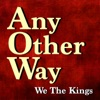 Any Other Way (Any Other Way) - Single, We the Kings
