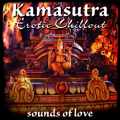 Kamasutra Erotic Chillout (Sounds of Love)