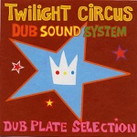 Twilight Circus Dub Sound System - Beneath the Valley of the Ultra Dub
