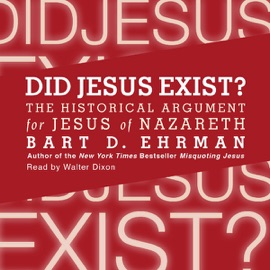 Did Jesus Exist?: The Historical Argument for Jesus of Nazareth (Unabridged) - Bart D. Ehrman mp3 listen download
