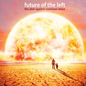 Future Of The Left - Beneath the Waves an Ocean