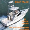Boat Tales: True Stories of Fishing, Hunting, and Outdoor Adventures (Unabridged)
