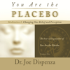Dr. Joe Dispenza - You Are the Placebo Meditation 2: Changing One Belief and Perception artwork