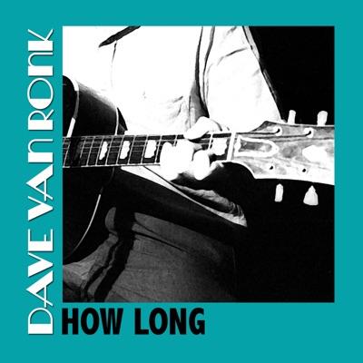 How Long - Dave Van Ronk