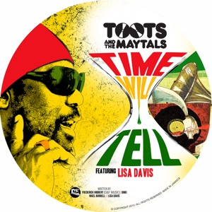 Toots & The Maytals - Time Will Tell feat. Lisa Davis & Hastyle