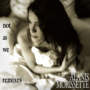Alanis Morissette - Not As We (Radio Edit)
