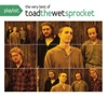 Playlist The Very Best of Toad the Wet Sprocket