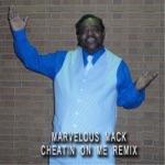 Marvelous Mack - Cheatin On Me (Remix)