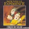 Nouvelle expérience, Cirque du Soleil
