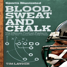 Blood, Sweat and Chalk: Inside Football's Playbook: How the Great Coaches Built Today's Game (Unabridged) audiobook