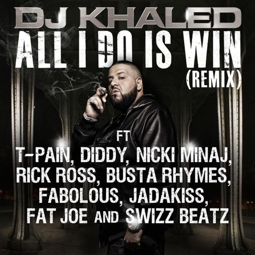 DJ Khaled - All I Do Is Win (Remix) [feat. T-Pain, Diddy, Nicki Minaj, Rick Ross, Busta Rhymes, Fabolous, Jadakiss, Fat Joe, Swizz Beatz] - Single
