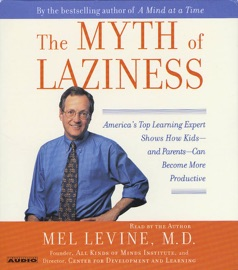 The Myth of Laziness: America's Top Learning Expert Shows How Kids and Parents Can Become More Productive - Mel Levine, M.D. mp3 listen download