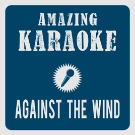 Bob Seger Weihnachtslieder.Against The Wind Karaoke Version Originally Performed By Bob Seger The Silver Bullet Band Single By Amazing Karaoke