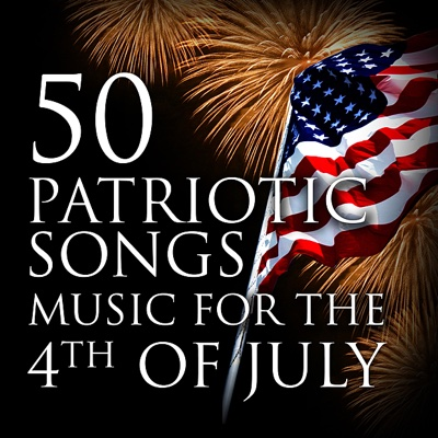 50 Patriotic Songs: Music for the 4th of July - Various Artists album