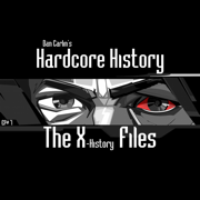 Episode 7 - The X-History Files (feat. Dan Carlin) - Dan Carlin's Hardcore History - Dan Carlin's Hardcore History