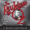 The Real Wizard of Oz: The Life and Times of L. Frank Baum (Unabridged)