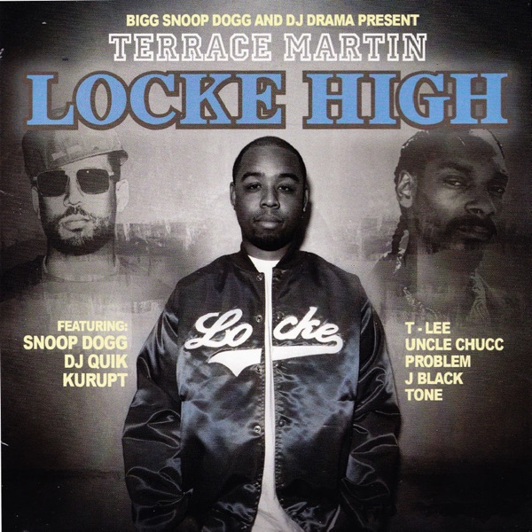 Big Snoop Dogg & DJ Drama Present: Terrace Martin - Locke High